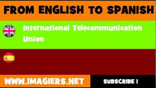 FROM ENGLISH TO SPANISH = International Telecommunication Union