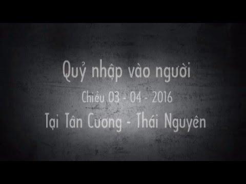 Quỷ nhập vào người ở Tân Cương Thái Nguyên chiều 03/04/2016 (Full)
