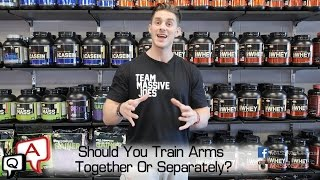 Should You Train Arms Together Or Separately? MassiveJoes.com MJ Q&A MJQA