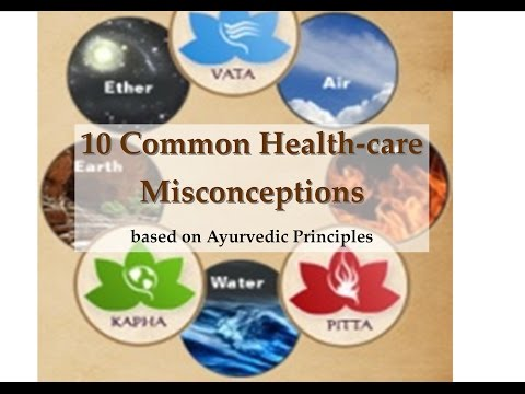 10 Common Health-care Misconceptions based on Ayurvedic Principles.
