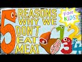 5 Reasons We Don't Eat Meat! [For Kids!]