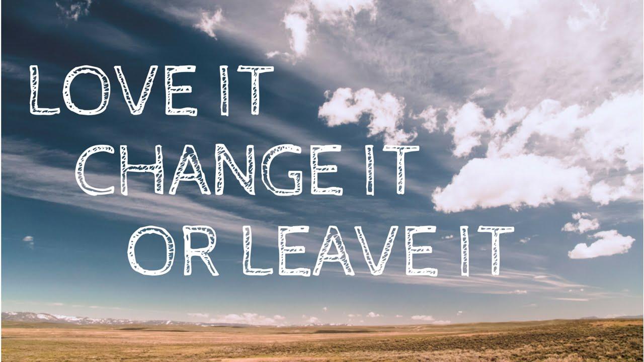 love it leave it or change it vom schreiben leben youtube