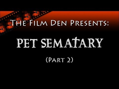 The Film Den: Pet Sematary, Part 2