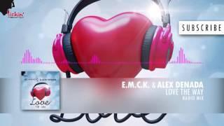 E. M. C. K.  & Alex Denada - Love the Way (Radio Mix)