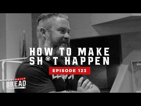 How to make Sh*t Happen feat. Sean Whalen | The Daily Bread | Ep .123