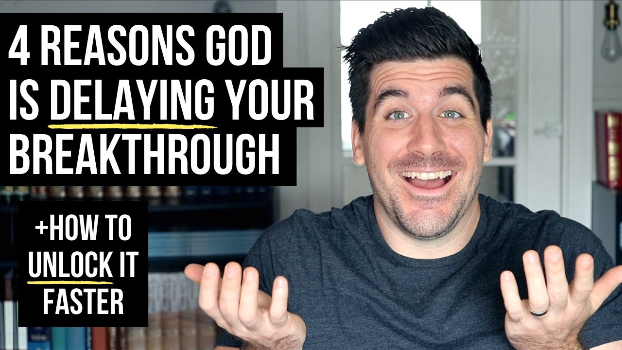4 Reasons God Is Delaying Your Breakthrough
