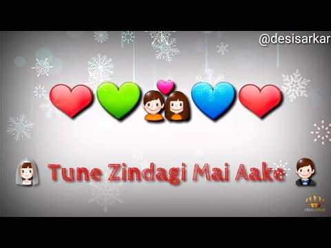 👫🏻 tune zindagi mein aake zindagi badal di : new romantic whatsapp status video : i love u Babu 💑