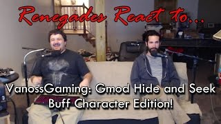 Renegades React to... VanossGaming - Gmod Hide and Seek: Buff Character Edition!