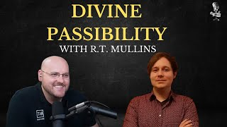 Divine Passibility? with Dr. R.T. Mullins