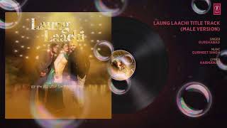 Laung Laachi - Male Version (Audio)   Gurshabad   Ammy Virk,Neeru Bajwa   Latest Punjabi Movie 2018