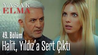 Halit, Yıldız'a sert çıktı - Yasak Elma 49. Bölüm