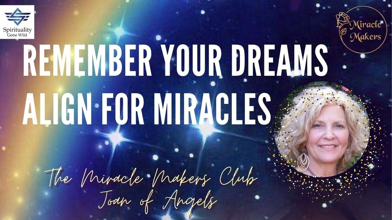 REMEMBER YOUR DREAMS - ALIGN FOR MIRACLES!