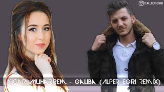 Nigar Muharrem   Galiba Alper Eğri Remix #sagopakajmercover