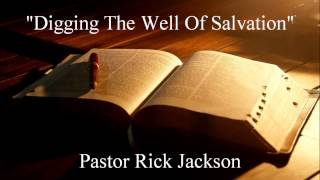 Pastor Rick Jackson - Digging The Well of Salvation.