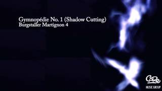 Burgstaller Martignon 4 - Gymnopédie No. 1 (Shadow Cutting)