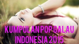 Kumpulan Musik Lagu Pop Nonstop Galau Terbaru | Pop Galau Indonesia 2015