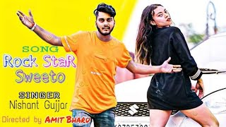 Rock Star Sweeto || New Haryanvi songs || Nishant Gujjar Amit bharu