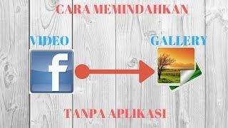 cara memindahkan video dari fb ke galeri tanpa aplikasi