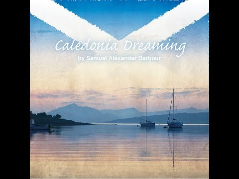 Caledonia Dreaming  -  Samuel Alexander Barbour  (A Song For All Scots)