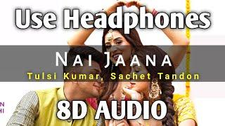 Nai Jaana (8D AUDIO)   Bass Boosted   Tulsi Kumar, Sachet Tandon