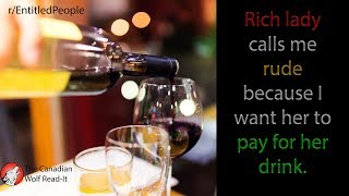 Rich lady calls me rude because I want her to pay for her drink | r/EntitledPeople | #010