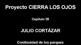JULIO CORTAZAR - CONTINUIDAD DE LOS PARQUES