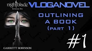 VLOGANOVEL — Nightblade, Episode Six #1: Outlining a Book (Part 1)