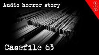 Audio horror story  - Casefile 63