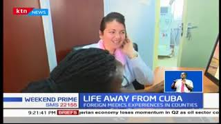 LIFE AWAY FROM CUBA: Cuban doctors adjust to life in Kenya