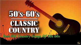 Best Classic Country Songs Of 50s 60s - Greatest Old Country Songs Of 50s 60s