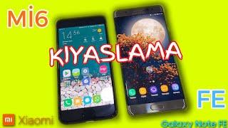 Xiaomi Mi6 & Samsung Note FE kıyaslama!