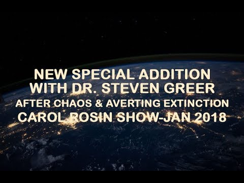 DR STEVEN GREER: AFTER CHAOS & AVERTING EXTINCTION THE CAROL ROSIN SHOW SPECIAL ADDITION  JAN 2018