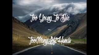Too Young To Die - TooManyLeftHands (Lyric Video)