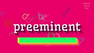 "How to say ""preeminent""! (High Quality Voices)"