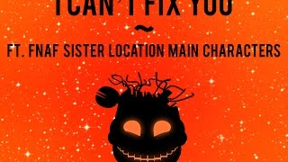 Sister Location Main Characters~ I Can't Fix You [CHORUS]
