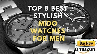 Top 8 Best Stylish MIDO Watches for men Buy in 2019