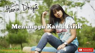 Download lagu Hanin Dhiya– menunggu kamu ( Lirik)