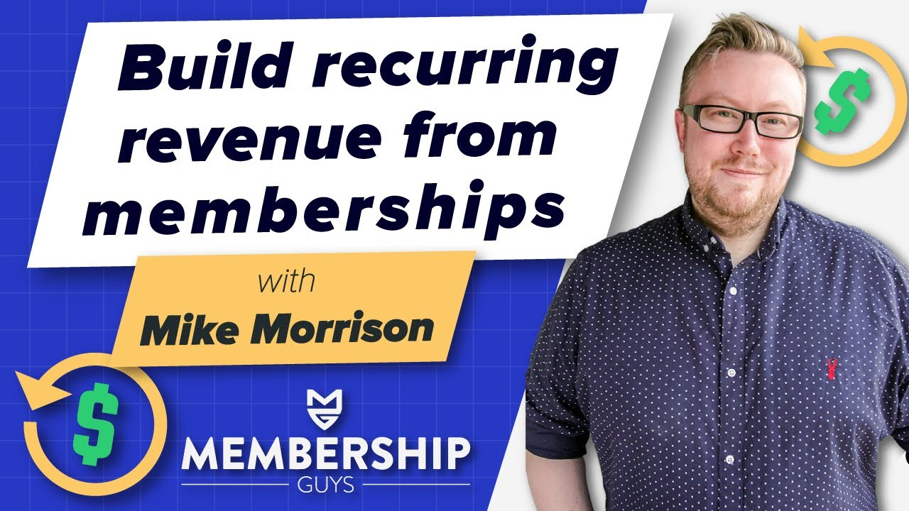 🤜 🤛 How To Build Recurring revenue using Memberships with Mike Morrison (The Membership Guys)