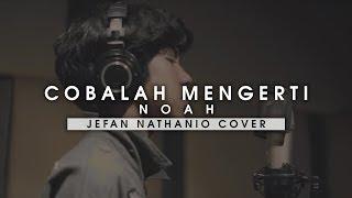 Download Lagu COBALAH MENGERTI - NOAH (JEFAN NATHANIO COVER) mp3