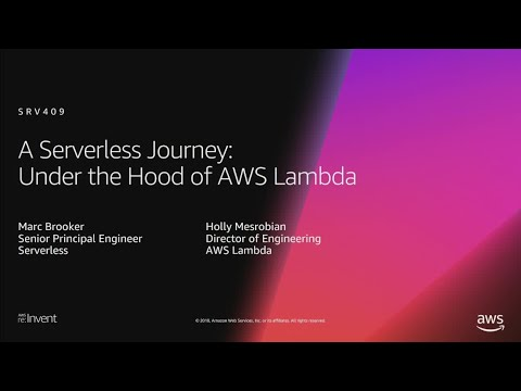 AWS re:Invent 2018: [REPEAT 1] A Serverless Journey: AWS Lambda Under the Hood (SRV409-R1)