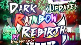 Geometry Dash Dark RainBow Rebirth (Insane Demon) by Knobbelboy UPDATE VERIFIED!