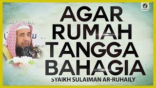 Rumah Tangga Bahagia Islami: Agar Rumah Tangga Bahagia - Syaikh Sulaiman Ar-Ruhaily #NasehatUlama