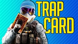 YOU JUST ACTIVATED MY TRAP CARD | Rainbow Six Siege