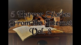 5 Horror Stories From the Internet - Vol. 8
