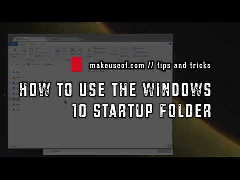 How to Use the Windows 10 Startup Folder: Everything You