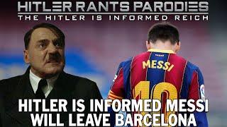 Hitler is informed Messi will leave Barcelona