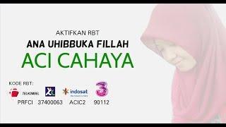 Download Lagu Aci Cahaya - Ana Uhibbuka Fillah | Kode RBT | Official Video mp3