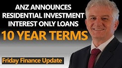 ANZ 10 Year Interest Only Period For Investor Residential Loans