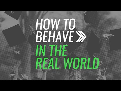 How To Behave In The Real World