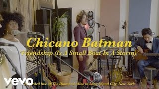 Chicano Batman - Friendship (Is A Small Boat In A Storm)